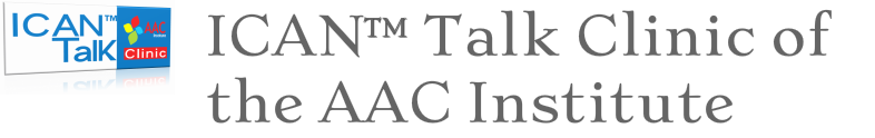 ICAN™ Talk Clinic <br />of the AAC Institute